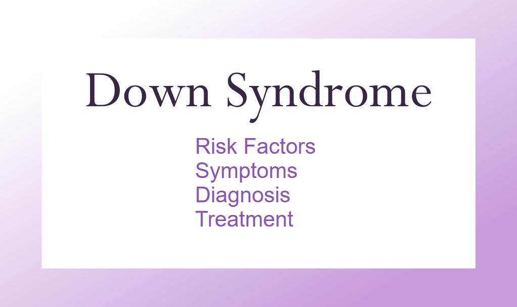 Down Syndrome: Risk Factors, Symptoms, Diagnosis, Treatment