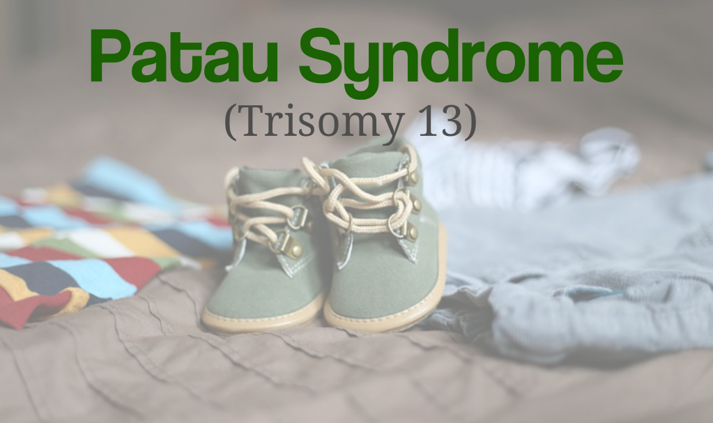 Patau Syndrome: Risk Factors, Symptoms, Diagnosis, Treatment