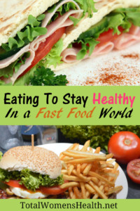 Eating to stay healthy in a fast food world pin