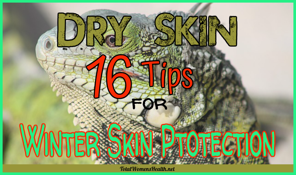 Dry Skin: 16 Tips for Winter Skin Protection